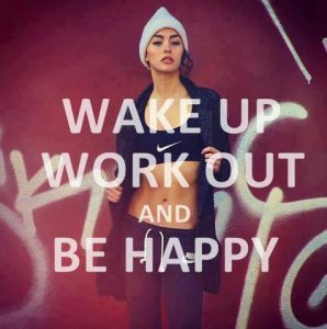 Wake Up, Work Out, Be Happy